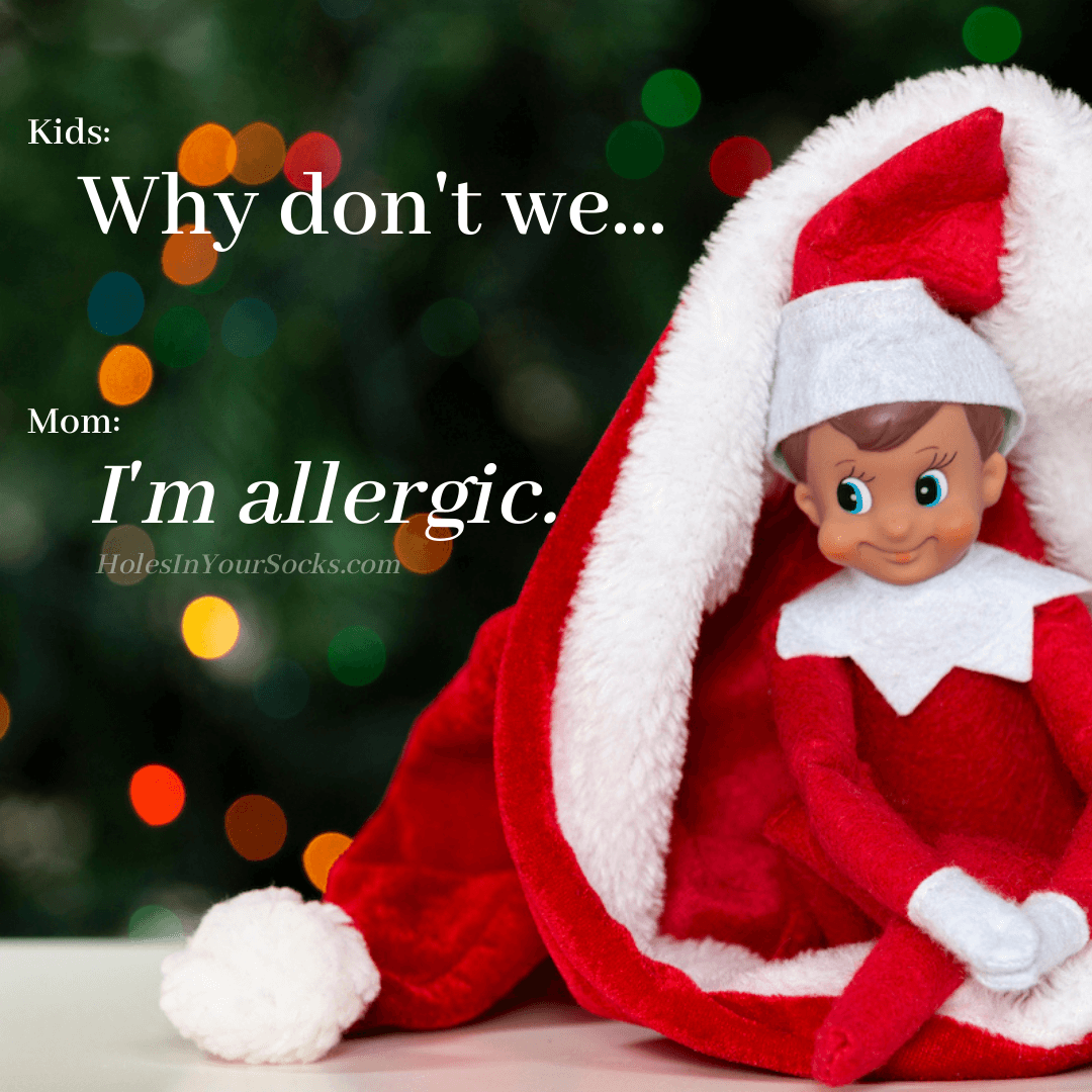 I don't want to do elf on the shelf -- I'm allergic!